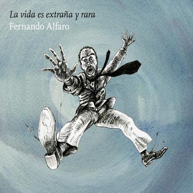 Fernando Alfaro - La Vida es Extraña y Rara 2011